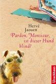 Pardon, Monsieur, ist dieser Hund blind?
