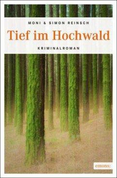 Tief im Hochwald - Reinsch, Moni; Reinsch, Simon