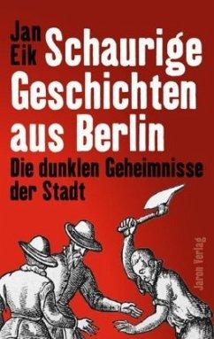 Schaurige Geschichten aus Berlin - Eik, Jan