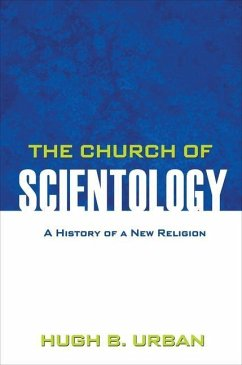 The Church of Scientology: A History of a New Religion - Urban, Hugh B.
