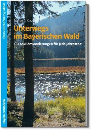 Unterwegs im Bayerischen Wald - Klaus, Martin A.
