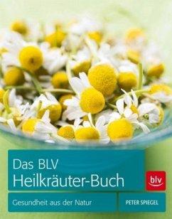 Das BLV Heilkräuter-Buch - Spiegel, Peter