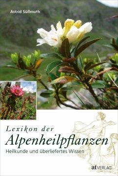 Lexikon der Alpenheilpflanzen - Süßmuth, Astrid