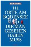 111 Orte am Bodensee, die man gesehen haben muss