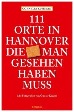 111 Orte in Hannover ,die man gesehen haben muss - Kuhnert, Cornelia