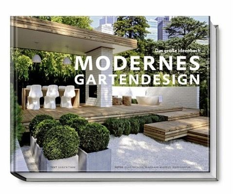 modernes gartendesign das gro e ideenbuch von ulrich timm portofrei bei b bestellen. Black Bedroom Furniture Sets. Home Design Ideas