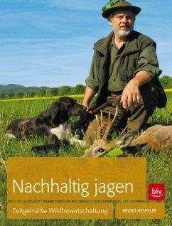 Nachhaltig Jagen - Hespeler, Bruno