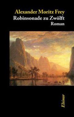 Robinsonade zu Zwölft - Frey, Alexander M.