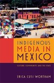 Indigenous Media in Mexico: Culture, Community, and the State