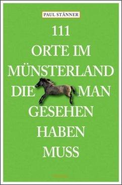 111 Orte im Münsterland, die man gesehen haben ...