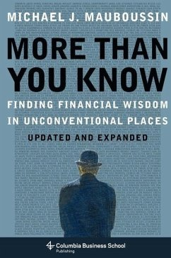 More Than You Know: Finding Financial Wisdom in Unconventional Places (Updated and Expanded) - Mauboussin, Michael J. (Legg Mason, Inc)