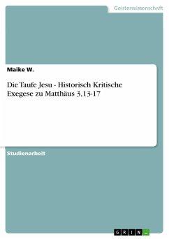 Die Taufe Jesu - Historisch Kritische Exegese zu Matthäus 3,13-17