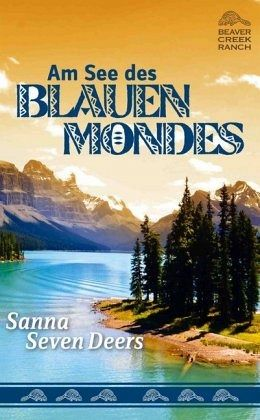Beaver Creek Ranch - Am See des Blauen Mondes Buch