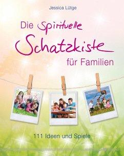 Die spirituelle Schatzkiste für Familien - Lütge, Jessica
