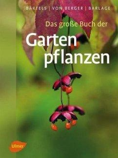 Das große Buch der Gartenpflanzen - Bärtels, Andreas;Berger, Frank Michael von;Barlage, Andreas