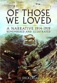 Of Those We Loved: A Narrative 1914-1919 Remembered and Illustrated