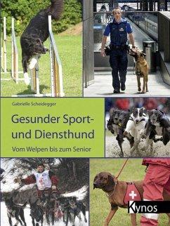 Gesunder Sport- und Diensthund - Scheidegger, Gabrielle