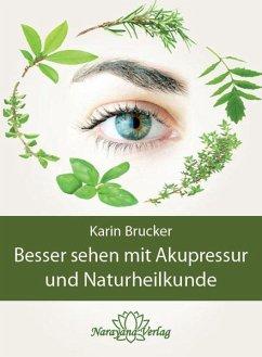 Besser sehen mit Akupressur und Naturheilkunde - Brucker, Karin