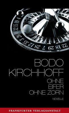 Ohne Eifer, ohne Zorn - Kirchhoff, Bodo