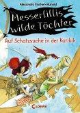 Auf Schatzsuche in der Karibik / Messerlillis wilde Töchter Bd.1