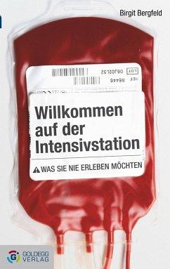 Willkommen auf der Intensivstation - Bergfeld, Birgit