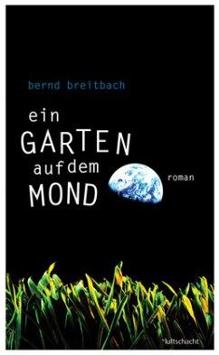 Ein Garten auf dem Mond - Breitbach, Bernd