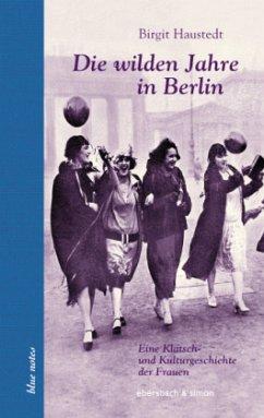 Die wilden Jahre in Berlin - Haustedt, Birgit