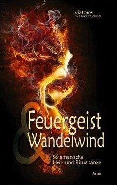 Feuergeist & Wandelwind, m. Audio-CD - Viatores; Gabriel, Vicky