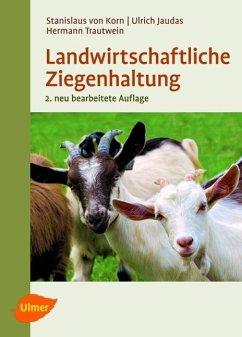 Landwirtschaftliche Ziegenhaltung - Korn, Stanislaus von; Jaudas, Ulrich; Trautwein, Hermann