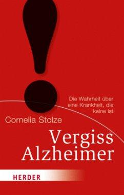 Vergiss Alzheimer! - Stolze, Cornelia