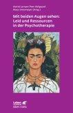 Mit beiden Augen sehen: Leid und Ressourcen in der Psychotherapie
