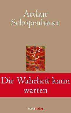 Die Wahrheit kann warten - Schopenhauer, Arthur