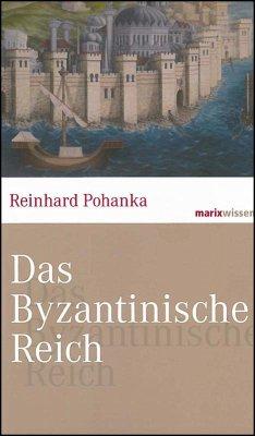 Das Byzantinische Reich - Pohanka, Reinhard