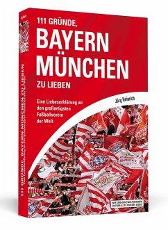111 Gründe, Bayern München zu lieben - Heinrich, Jörg