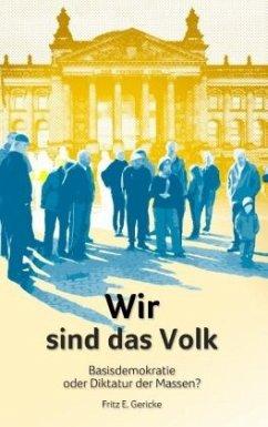 Wir sind das Volk - Gericke, Fritz E.