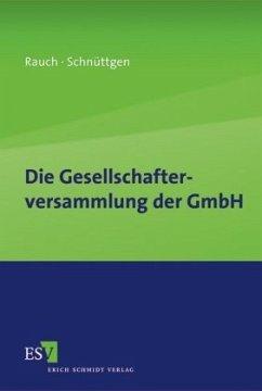 Die Gesellschafterversammlung der GmbH - Rauch, Isabel; Schnüttgen, Helena