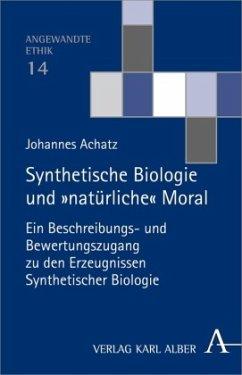 Synthetische Biologie und 'natürliche' Moral - Achatz, Johannes