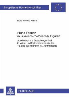 Frühe Formen musikalisch-rhetorischer Figuren - Hülsen, Nora Verena