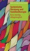 Systemische Beratung und Familientherapie - kurz, bündig, alltagstauglich