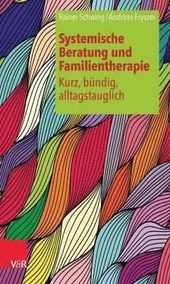 Systemische Beratung und Familientherapie - kurz, bündig, alltagstauglich - Schwing, Rainer; Fryszer, Andreas