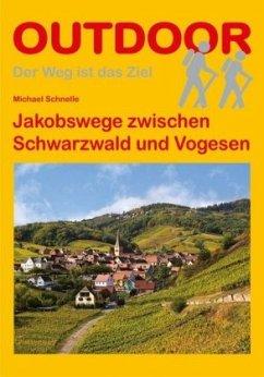 Jakobswege zwischen Schwarzwald und Vogesen - Schnelle, Michael