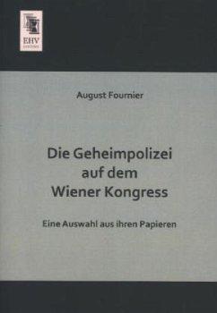 Die Geheimpolizei auf dem Wiener Kongress - Fournier, August