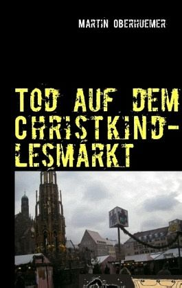 Tod auf dem Christkindlesmarkt - Oberhuemer, Martin