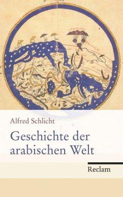 Geschichte der arabischen Welt - Schlicht, Alfred