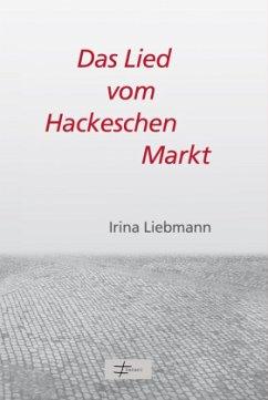 Das Lied vom Hackeschen Markt - Liebmann, Irina