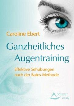 Ganzheitliches Augentraining - Ebert, Caroline