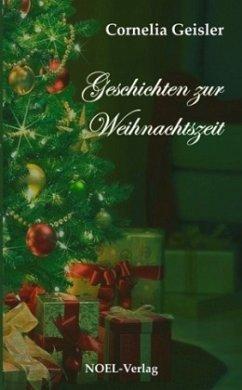 Geschichten zur Weihnachtszeit - Geisler, Cornelia