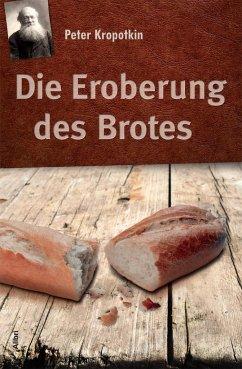 Die Eroberung des Brotes - Kropotkin, Peter
