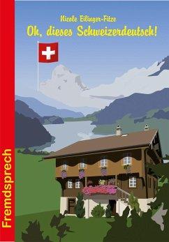 Oh, dieses Schweizerdeutsch! - Eilinger-Fitze, Nicole