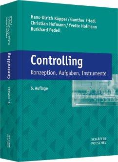 Controlling - Küpper, Hans-Ulrich; Friedl, Gunther; Hofmann, Christian; Hofmann, Yvette; Pedell, Burkhard